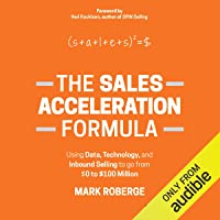 The Sales Acceleration Formula: Using Data, Technology, and Inbound Selling to Go from $0 to $100 Million