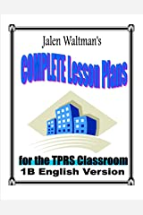 Jalen Waltman's Complete Lesson Plans for the TPRS Classroom 1B English Version: Second Semester Middle School Level 1 English as a Foreign Language Kindle Edition