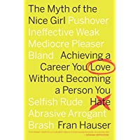 Myth of the Nice Girl: Achieving a Career You Love Without Becoming a Person You Hate