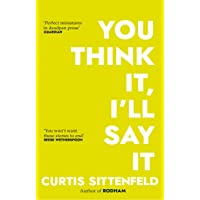 You Think It, I'll Say It: Ten scorching stories of self-deception by the Sunday Times bestselling author