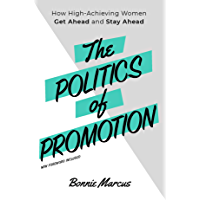 The Politics of Promotion: How High-Achieving Women Get Ahead and Stay Ahead