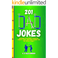 Dad Jokes: 201 Ensuring Excessive Laughter, Cheesy Puns and Risky Humor for the Whole Family.