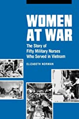 Women at War: The Story of Fifty Military Nurses Who Served in Vietnam (Studies in Health, Illness, and Caregiving) Kindle Edition