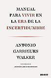Manual para vivir en la era de la incertidumbre: Con la colaboración de Antonio García Maldonado