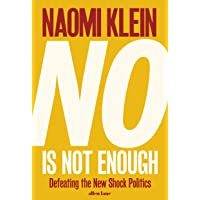 No Is Not Enough: Defeating the New Shock Politics: Resisting Trump's Shock Politics and Winning the World We Need