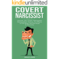 Covert Narcissist: Uncover the Covert Narcissist's Manipulation Tactics, It's Effects on the Brain, and the Road to Recovery (Passive Aggressive, Psychological Abuse, Toxic Relationships, Healing,)