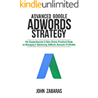 Advanced Google AdWords Strategy: The Comprehensive & Data-Driven Practical Guide on Managing & Optimizing AdWords Accounts Profitably (English Edition)