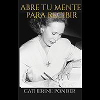 ABRE TU MENTE PARA RECIBIR: (Spanish Edition)