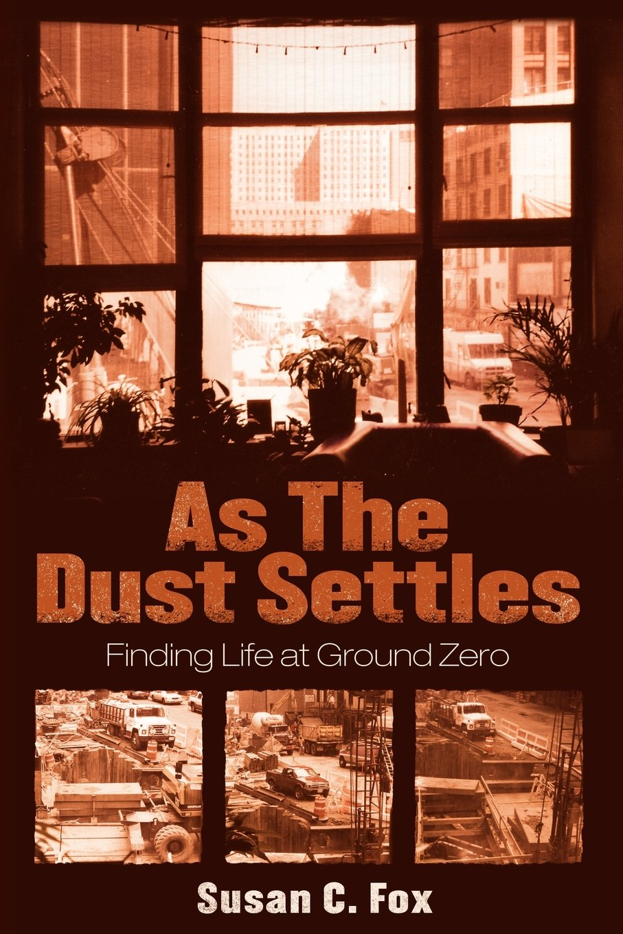 Read Online As the Dust Settles: Finding Life at Ground Zero ebook