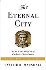 The Eternal City: Rome & the Origins of Catholic Christianity Kindle Edition