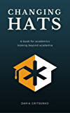 Changing Hats: A book for academics looking beyond academia (English Edition)