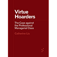 Virtue Hoarders: The Case against the Professional Managerial Class (Forerunners: Ideas First)