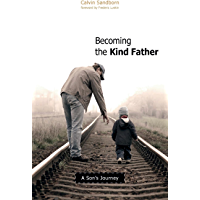 Becoming the Kind Father: A Son's Journey (English Edition)