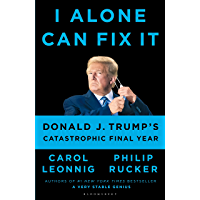 I Alone Can Fix It: Donald J. Trump's Catastrophic Final Year (English Edition)