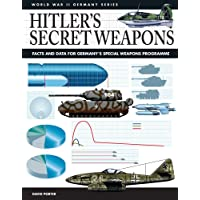 Hitler's Secret Weapons: Facts and Data for Germany's Special Weapons Programme
