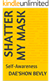 Shatter my Mask: Self-Awareness (Black Queen Values Book 1)