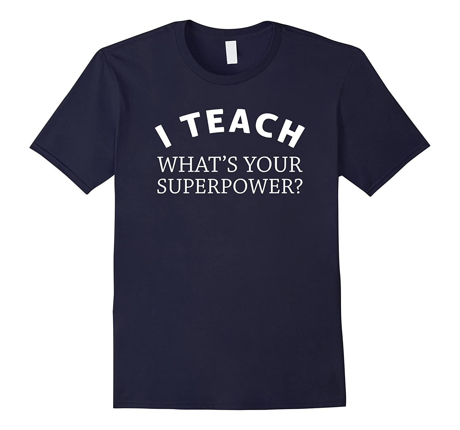 Teacher Shirt - I Teach What's Your Superpower-ANZ