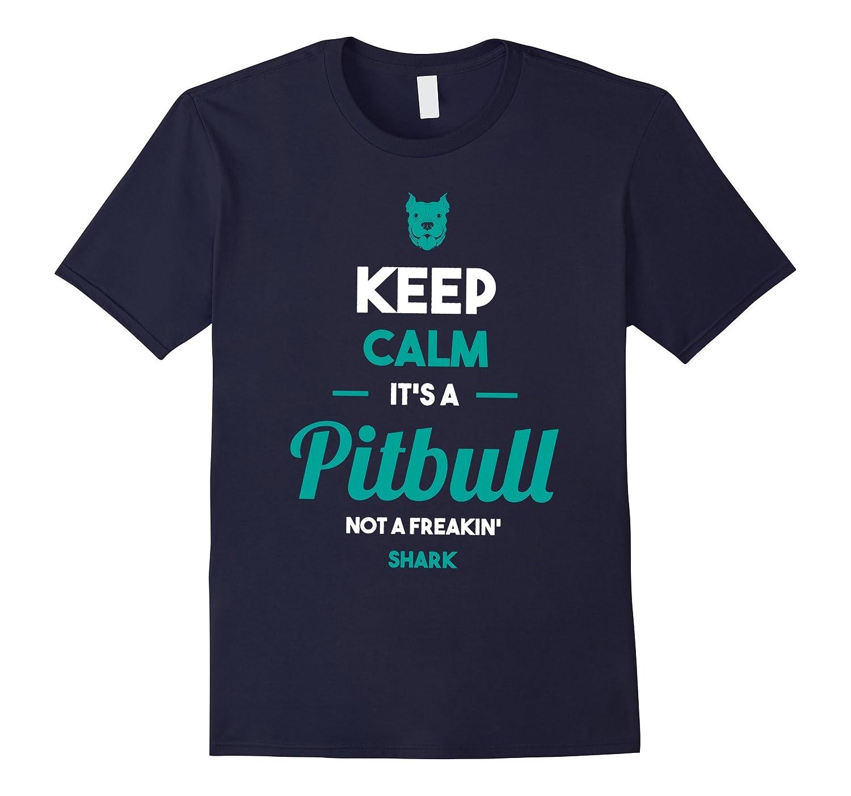 Keep Calm - Its A Pitbull Not A Freakin Shark T-Shirt-RT