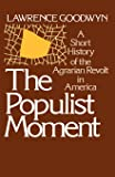The Populist Moment: A Short History of the Agrarian Revolt in America (Galaxy Books)