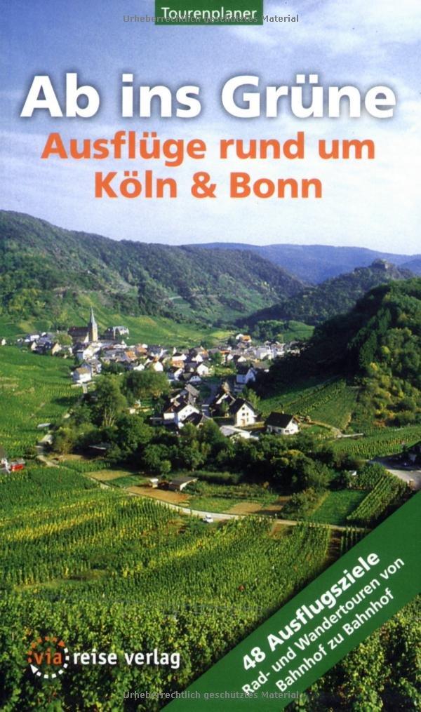 Ab ins Grüne - Ausflüge rund um Köln und Bonn: 48 Ausflugsziele - Rad- und Wandertouren von Bahnhof zu Bahnhhof
