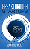 Breakthrough Startups: Crush The Competition With Your Innovative Startup