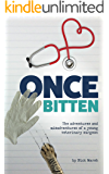 Once Bitten: The adventures and misadventures of a young veterinary surgeon
