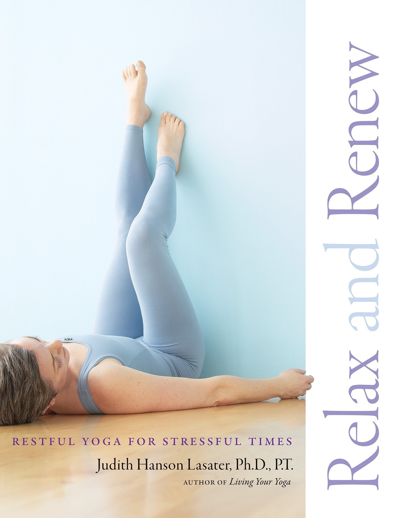 Relax and Renew: Restful Yoga for Stressful Times: Judith ...