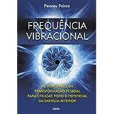 Frequência Vibracional: As Nove Fases da Transformação Pessoal Para Utilizar Todo o Potencial da Energia Interior