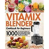 Vitamix Blender Cookbook for Beginners: 1000-Day All-Natural, Quick and Easy Vitamix Blender Recipes for Total Health Rejuven
