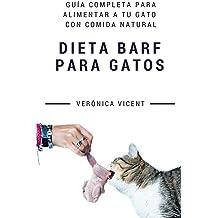 Dieta BARF para gatos: Guía completa para alimentar a tu gato con comida natural (Spanish Edition) Dec 4, 2017