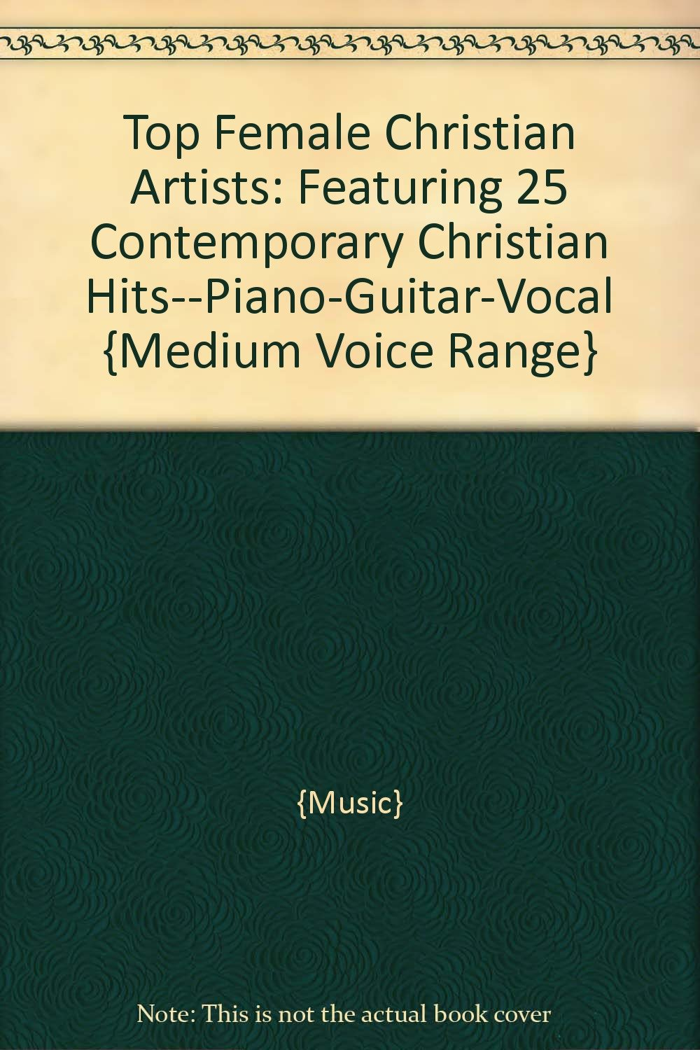 Top Female Christian Artists: Featuring 25 Contemporary Christian Hits--Piano-Guitar-Vocal {Medium Voice Range} PDF