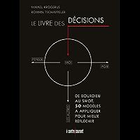 Le livre des décisions: De Bourdieu au SWOT, 50 modèles à appliquer pour mieux réfléchir (ZEN BUSINESS)