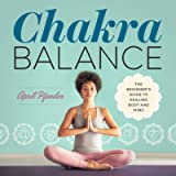 Chakra Balance: The Beginner's Guide to Healing Body and Mind