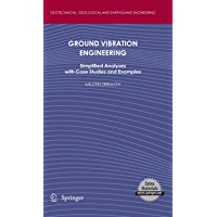 Ground Vibration Engineering: Simplified Analyses with Case Studies and Examples (Geotechnical, Geological and Earthquake Engineering Book 12)