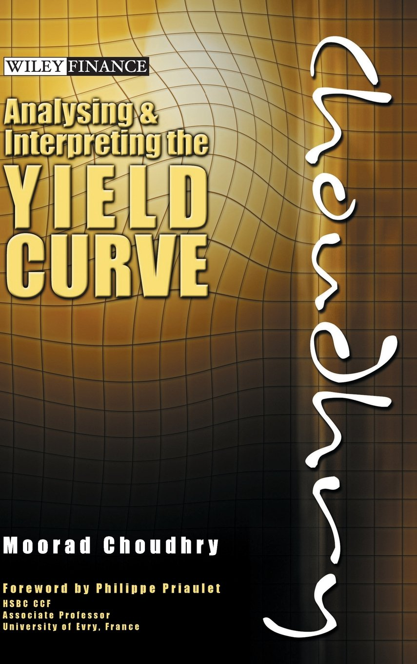 Analysing and Interpreting the Yield Curve by Moorad Choudhry
