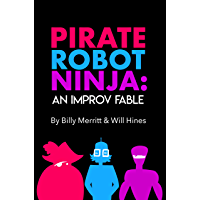 Pirate Robot Ninja: An Improv Fable (English Edition)
