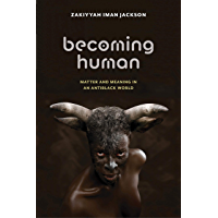 Becoming Human: Matter and Meaning in an Antiblack World (Sexual Cultures Book 53)
