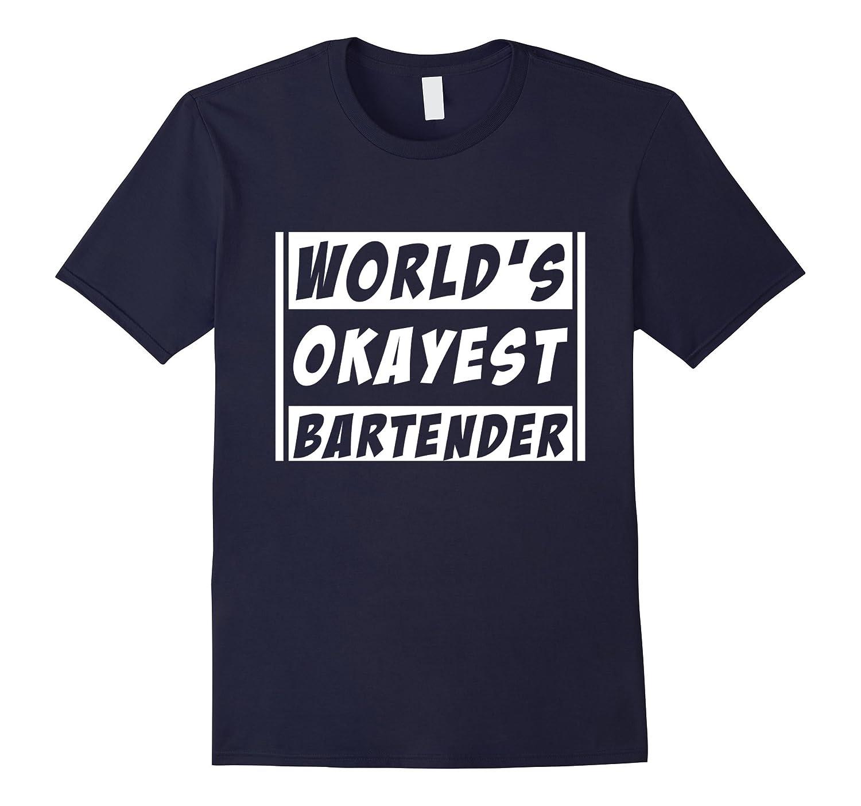 Worlds Okayest Bartender tee shirt Funny Bartending Shirt Bartender T-Shirt-RT