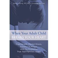 When Your Adult Child Breaks Your Heart: Coping with Mental Illness, Substance Abuse, and the Problems That Tear…