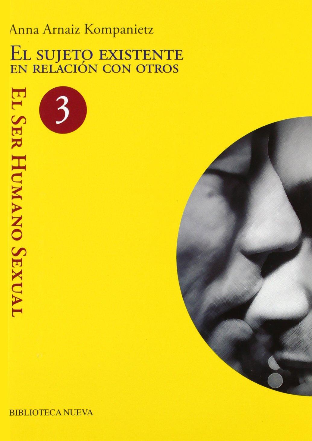 El sujeto existente en relación con otros: El ser humano sexual 3 Biblioteca de la sexualidad: Amazon.es: Ana Arnaiz Kompanietz: Libros