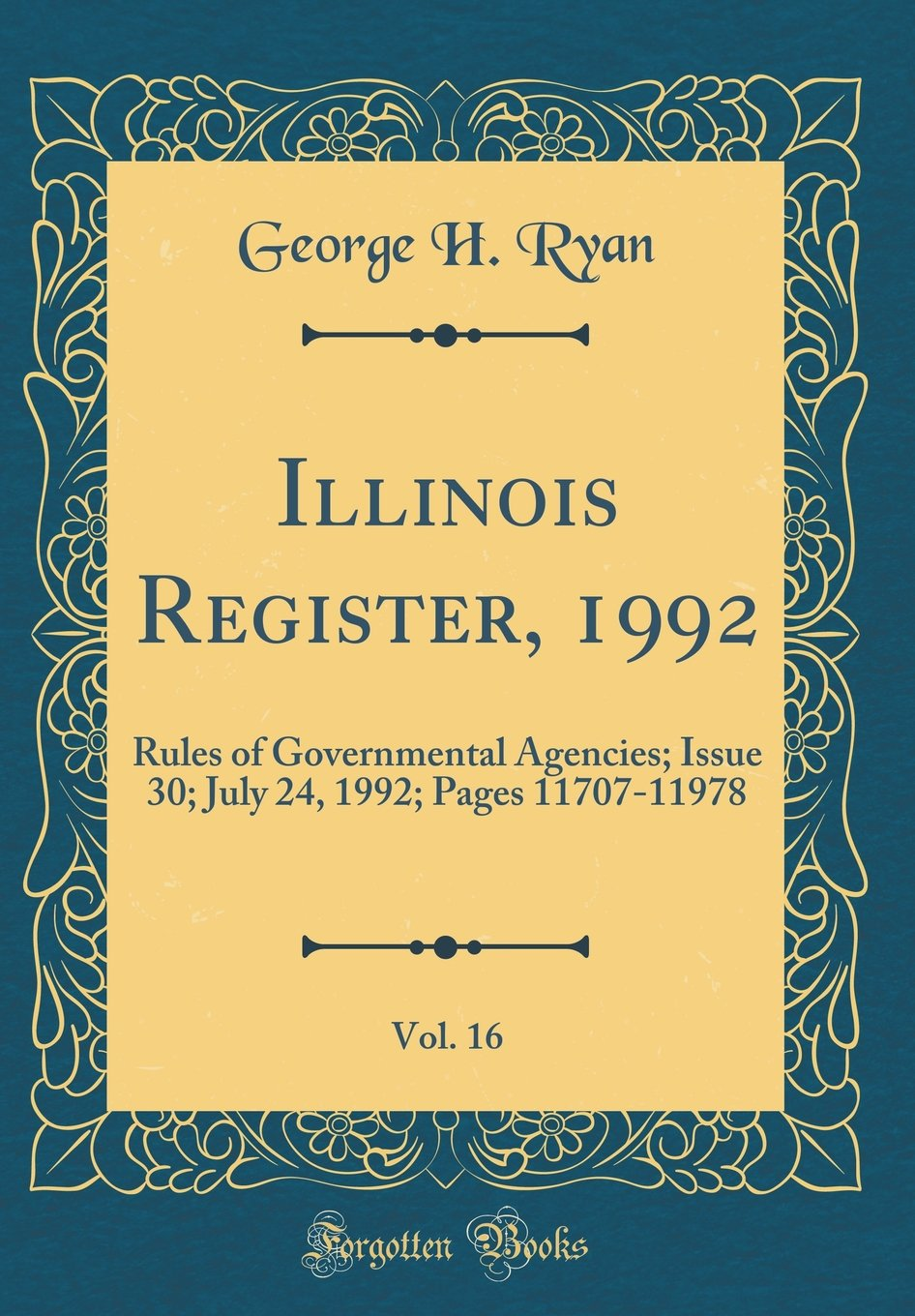 Download Illinois Register, 1992, Vol. 16: Rules of Governmental Agencies; Issue 30; July 24, 1992; Pages 11707-11978 (Classic Reprint) pdf