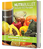 Nutribullet Natural 600 Recipes: Supercharge your health in just seconds a day! (English Edition)