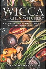 Wicca Kitchen Witchery: A Beginner's Guide to Magical Cooking, with Simple Spells and Recipes Paperback