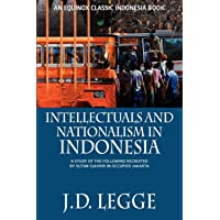 Intellectuals and Nationalism in Indonesia: A Study of the Following Recruited by Sutan Sjahrir in Occupied Jakarta