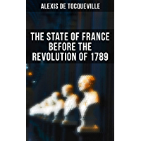The State of France Before the Revolution of 1789: The Cause of Revolution (English Edition)