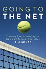 Going To The Net: Winning The Psychological Game Of Tennis (And Life) Kindle Edition