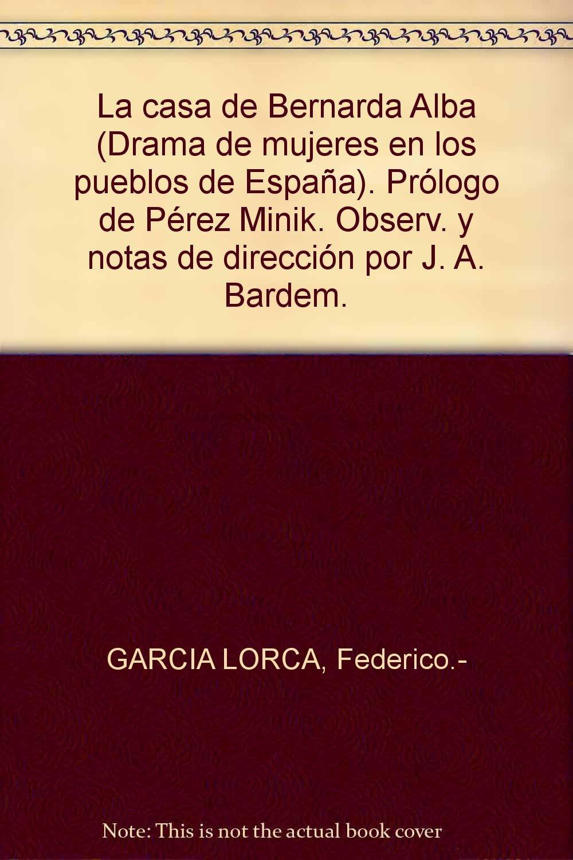 La casa de Bernarda Alba Drama de mujeres en los pueblos de España . Prólogo...: Amazon.es: GARCIA LORCA, Federico.-: Libros