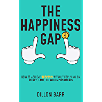 The Happiness Gap: How to Achieve Success Without Focusing on Money, Fame, or Accomplishments (English Edition)