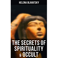The Secrets of Spirituality & Occult: The Secret Doctrine, The Key to Theosophy, The Voice of the Silence, Studies in Occultism, Isis Unveiled (English Edition)