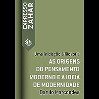 As origens do pensamento moderno e a ideia de modernidade: Uma iniciação à filosofia (Expresso Zahar)
